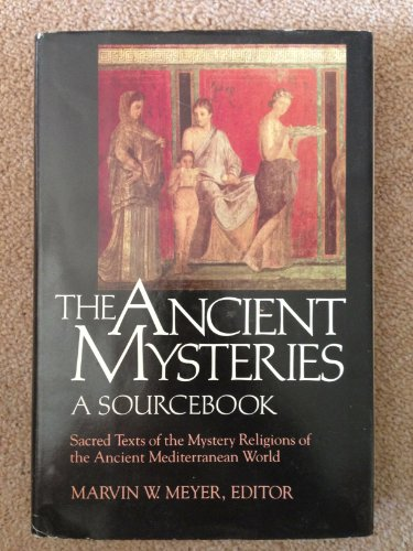 9780060655778: The Ancient mysteries: A sourcebook : sacred texts of the mystery religions of the ancient Mediterranean world