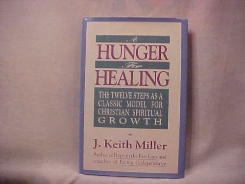 9780060657161: A Hunger for Healing: The Twelve Steps As A Classic Model For Christian Spiritual Growth