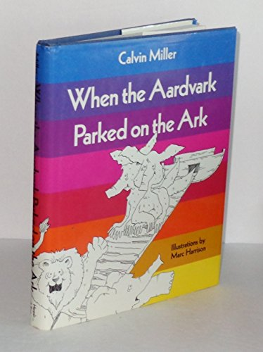 When the Aardvark Parked on the Ark and Other Poems (0060657480) by Calvin Miller; Marc Harrison