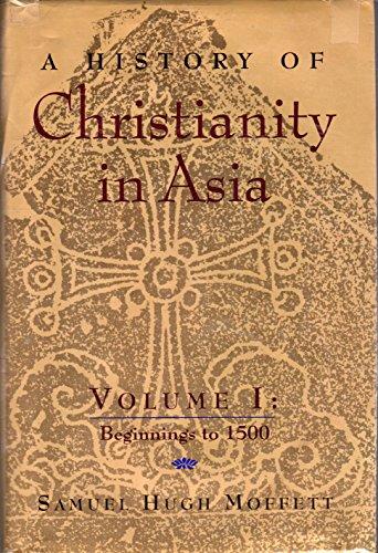 A History of Christianity in Asia, Vol. 1: Beginnings to 1500: Moffett, Samuel H., Moffett, Samuel ...