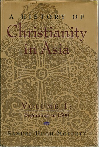 9780060657796: A History of Christianity in Asia, Vol. 1: Beginnings to 1500