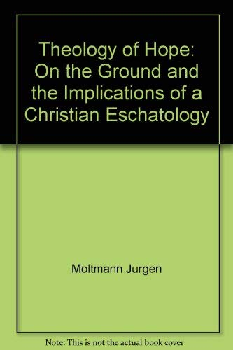 9780060659004: Theology of hope: On the ground and the implications of a Christian eschatology