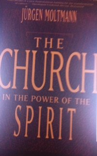 The church in the power of the Spirit: a contribution to messianic ecclesiology: Moltmann, Jurgen
