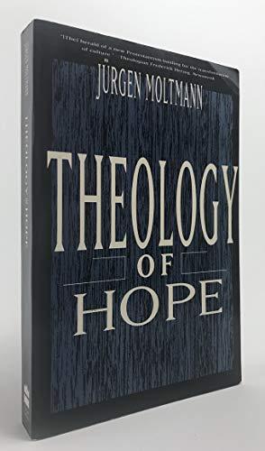 Theology of Hope: A Contemporary Christian Eschatology: Moltmann, Jurgen