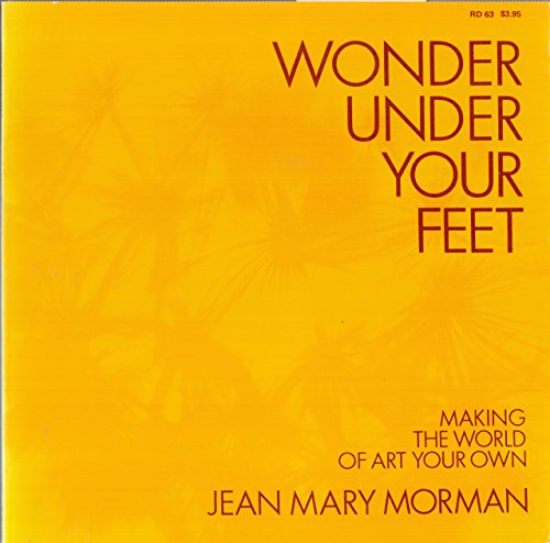9780060659752: Wonder under your feet;: Making the world of art your own,