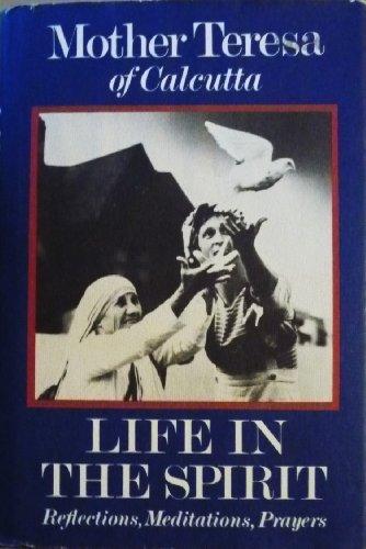 9780060660215: Life in the Spirit: Reflections, Meditations, Prayers, Mother Teresa of Calcutta