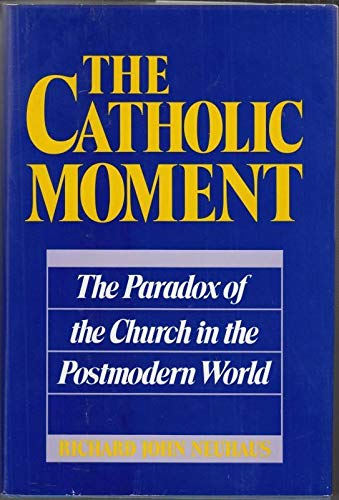 9780060660963: The Catholic Moment: The Paradox of the Church in the Postmodern World