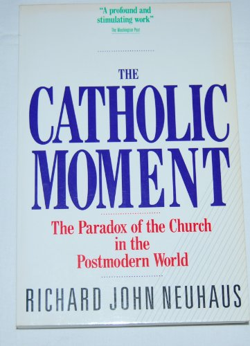 9780060660970: The Catholic Moment: The Paradox of the Church in the Postmodern World