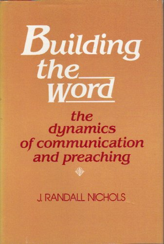 9780060661090: Building the Word: The Dynamics of Communication and Preaching