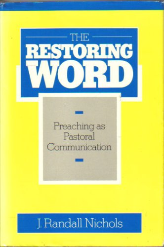 9780060661113: The Restoring Word: Preaching As Pastoral Communication