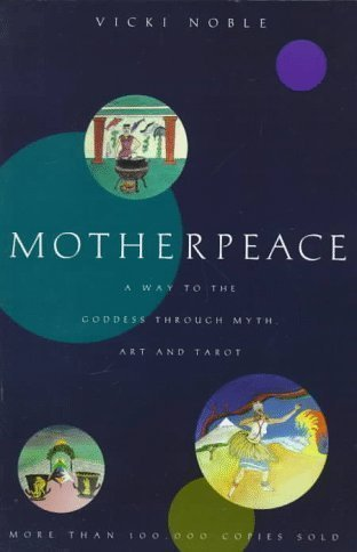 9780060663001: Motherpeace: A Way to the Goddess through Myth, Art, and Tarot