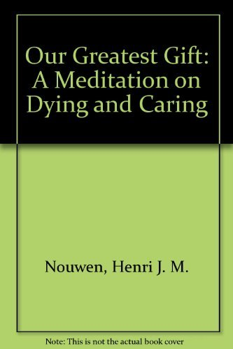 9780060663131: Our Greatest Gift: A Meditation on Dying and Caring