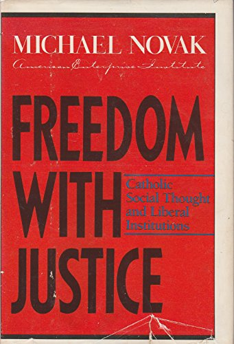 Freedom with justice: Catholic social thought and liberal institutions: Michael Novak