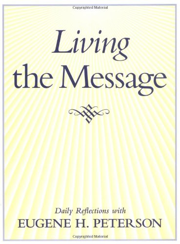 9780060664329: Living the Message: Daily Reflections with Eugene Peterson