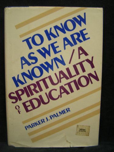 9780060664565: To Know as We are Known: A Spirituality of Education