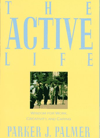 9780060664589: The Active Life: Wisdom of Work, Creativity and Caring