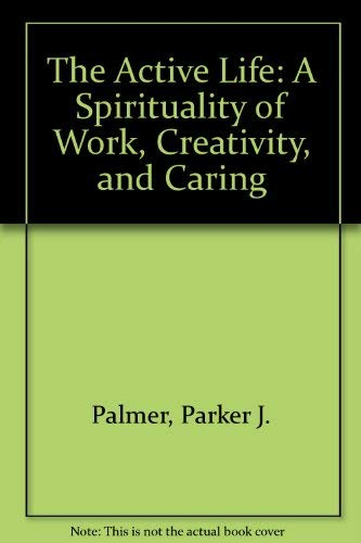9780060664596: The Active Life: A Spirituality of Work, Creativity, and Caring (Leader's Guide)