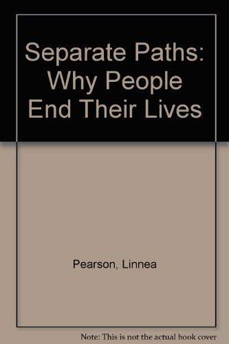Separate Paths: Why People End Their Lives: Pearson, Linnea; Linnea