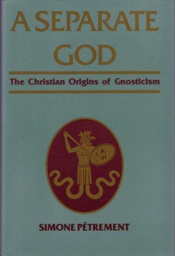 9780060665012: A Separate God: The Christian Origins of Gnosticism