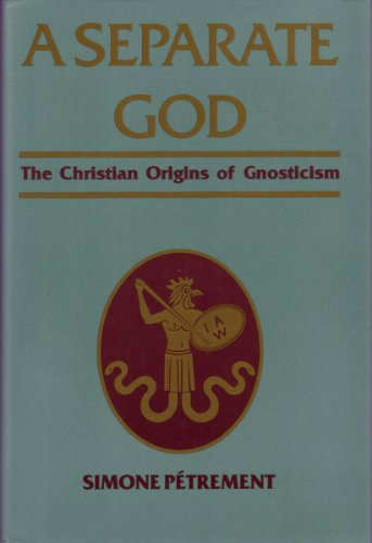 9780060665012: A Separate God: The Christian Origins of Gnosticism