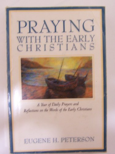 9780060665173: Praying With the Early Christians: A Year of Daily Prayers and Reflections on the Words of the Early Christians (Praying With the Bible)