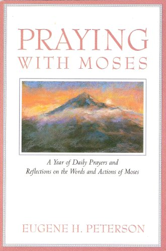 9780060665180: Praying With Moses: A Year of Daily Prayers and Reflections on the Words and Actions of Moses (Praying With the Bible)