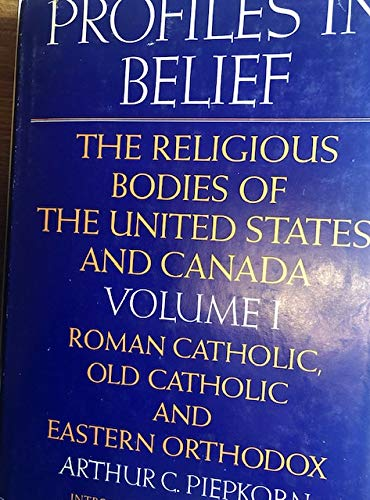 Profiles in Belief: The Religious Bodies of the United States and Canada: Piepkorn, Arthur Carl