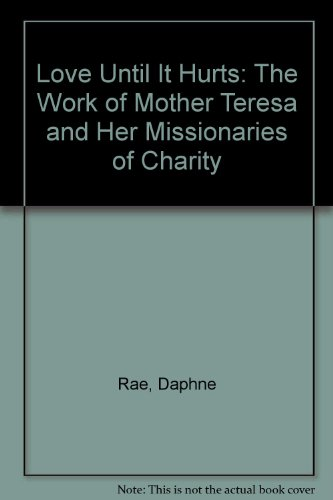 9780060667290: Love Until It Hurts: The Work of Mother Teresa and Her Missionaries of Charity
