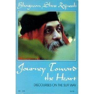 Journey Toward the Heart: Discourses on the Sufi Way: Bhagwan Shree Rajneesh