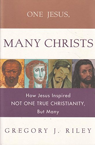 9780060667986: One Jesus, Many Christs: The Truth About Christian Origins
