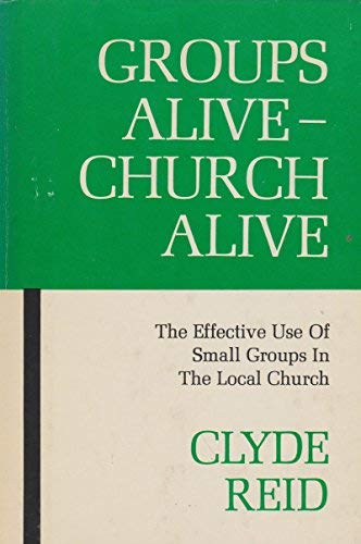9780060668198: Groups Alive - Church Alive: The Effective Use of Small Groups in the Local Church