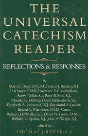 The Universal Catechism Reader: Reflections & Responses: Reese, Thomas J.;