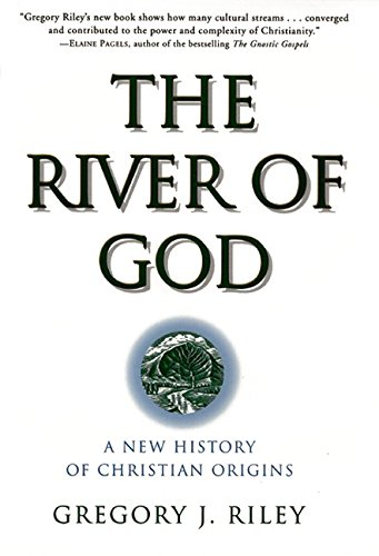 9780060669799: The River of God: A New History of Christian Origins