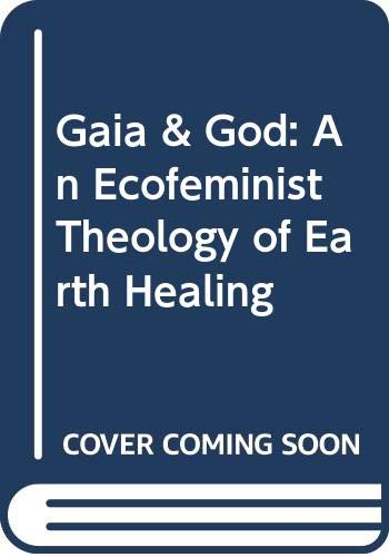 9780060670221: Gaia and God: Eco-feminist Theology of Earth Healing