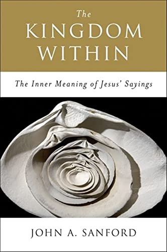 9780060670542: The Kingdom within: The Inner Meaning of Jesus' Sayings