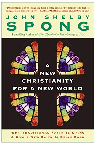 9780060670634: A New Christianity for a New World: Why Traditional Faith is Dying & How a New Faith is Being Born
