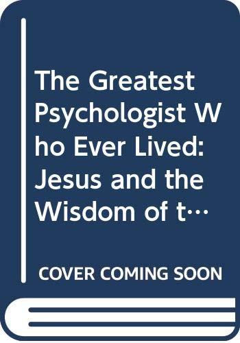 9780060670870: The Greatest Psychologist Who Ever Lived: Jesus and the Wisdom of the Soul --2002 publication.