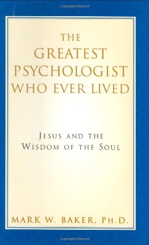 9780060670887: The Greatest Psychologist Who Ever Lived: Jesus and the Wisdom of the Soul