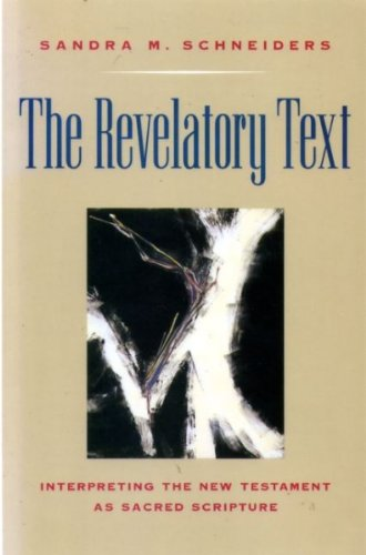 The Revelatory Text: Interpreting the New Testament: Schneiders, Sandra Marie
