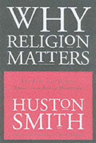 9780060670993: Why Religion Matters: The Fate of the Human Spirit in an Age of Disbelief