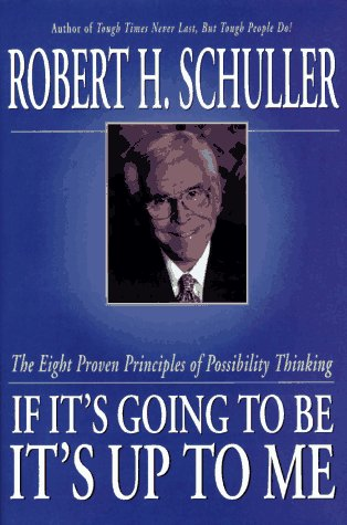 9780060671006: If It's Going to Be, It's Up to Me: The Eight Proven Principles of Possibility Thinking