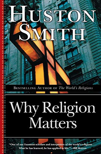 9780060671020: Why Religion Matters: The Fate of the Human Spirit in an Age of Disbelief