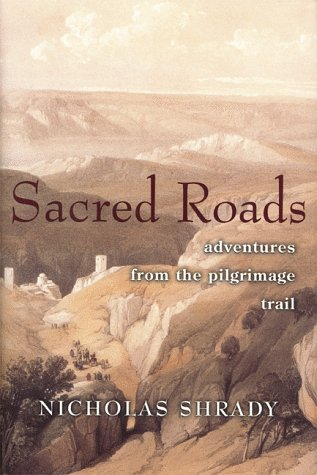 Sacred Roads: Adventures from the Pilgrimage Trail (Signed First Edition): Shrady, Nicholas