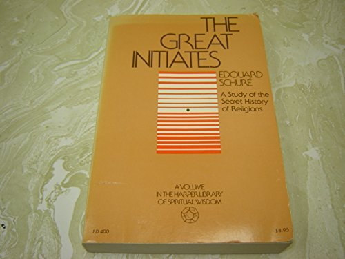 The Great Initiates: A Study of the: Edouard Schure