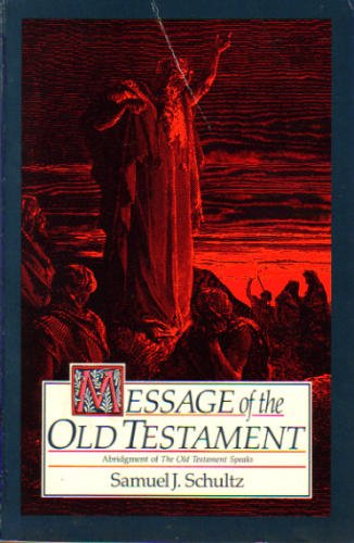 "The Message of the Old Testament (Abridgment of ""The Old Testament Speaks"") (0060671351) by Samuel J. Schultz"