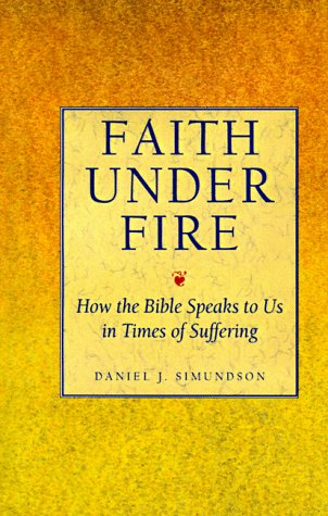 9780060673826: Faith Under Fire: How the Bible Speaks to Us in Times of Suffering
