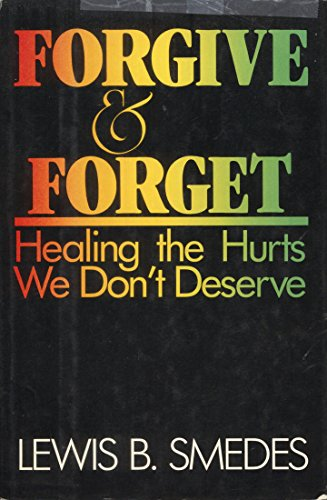 Forgive and Forget: Healing the Hurts We Don't Deserve: Smedes, Lewis B.