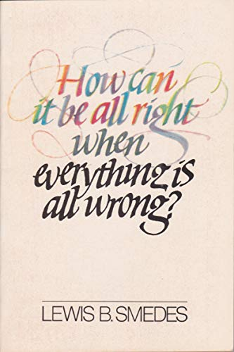 9780060674090: How Can It Be All Right When Everything Is All Wrong?
