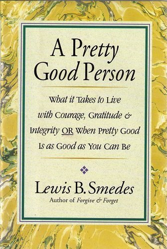 9780060674106: A Pretty Good Person: What It Takes to Live With Courage, Gratitude, and Integrity or Pretty Good Is Good Enough