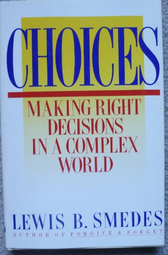 Choices: Making Right Decisions in a Complex World (0060674156) by Smedes, Lewis B.